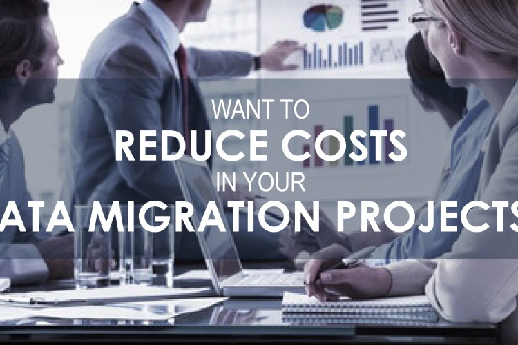 Want to Reduce Costs in Your Data Migration Projects? Here's How